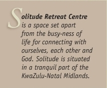 Solitude Retreat Centre is a space set apart from the busy-ness of life for connecting with ourselves, each other, and God. Solitude is situated in the tranquil and beautiful part of the Midlands.